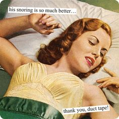Magnets from Anne Taintor: his snoring is so much better...thank you, duct tape!