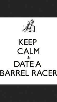 Keep calm and date a barrel racing cowgirl!