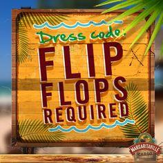 Dress Code: Flip Flips required