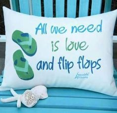 """All we need is love and flip flops"" quote via Carol's Country Sunshine on Facebook"