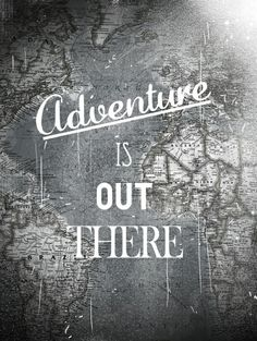 { adventure is out there }