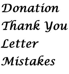 Donation Thank You Letter Mistakes - Your thank you letter needs to be personal, sincere, and appreciative, yet many groups don't get things right when thanking their supporters.