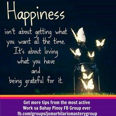 Happiness isn't about getting what you want all the time. It's bout loving what you have and being grateful for it. #PasukanMoments