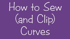 How to Sew (and Clip) Curves