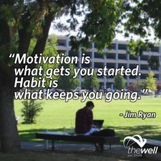 """""""Motivation is what get you started. Habit is what keeps you going."""" -Jim Ryan"""