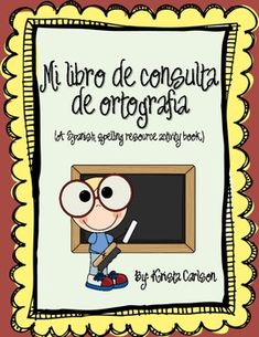 Mi Libro de consulta de ortografia- Resource book for students to create corresponding to a variety of Spanish spelling patterns