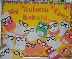 """My Autumn Eyes Behold    My Autumn Eyes Behold...  This board is made of poetry by my students. The poems begin, """"My autumn eyes behold..."""" and include what is seen during the autumn months. The eyeglasses reflect what is written in the poems."""