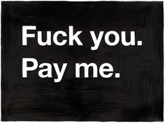 F--- you. Pay me. by Mike Monteiro