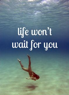 """""""life wont wait for you"""" #ocean #swimming #quote #typography"""
