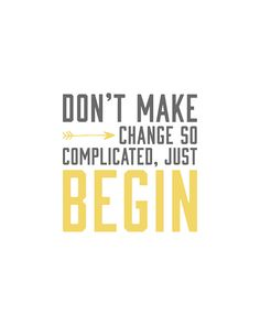 Don't Complicate Change, Just Begin - 8x10 Art Print by Kimberly Kalil Designs