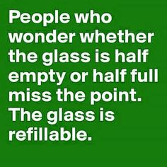 The glass is refilla