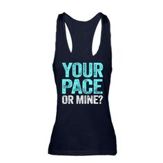 Your Pace Or Mine? Racerback Tank Top #marathonrunners #runningmotivation #running