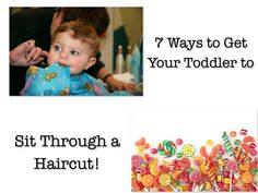 7 ways to get toddler's to sit through a haircut.  You never know when you might need this info.
