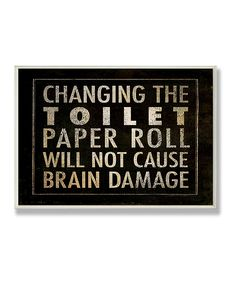 Changing The Toilet Paper will not cause brain damage.