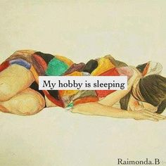 My hobby is sleeping