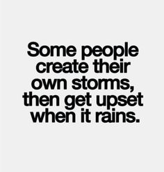 👏 Thoughts, Life, Consequences Quotes, Inspiration, Some People, Truths, So True, Storms Quotes, People Create