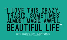 Awful Beautiful Life:)