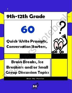 60 Brain Breaks, Quick Write Prompts, Conversation Starters  from BlueSkyPatriot on TeachersNotebook.com -  (36 pages)  - 60 Quick Write Prompts, Conversation Starters, Brain Breaks, Ice Breakers, and/or Small Group Discussion Topics  9th-12th Grade