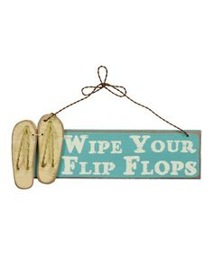 Take a look at this 'Wipe Your Flip-Flops' Sign by Primitives by Kathy on #zulily today!