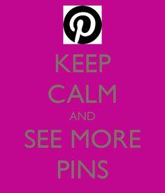 Keep Calm=See More Pins!