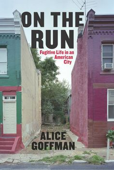 On the Run: Fugitive Life in an American City (Fieldwork Encounters and Discoveries): Alice Goffman