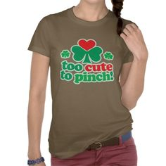 Too Cute To Pinch Tee Shirts #stpatricksday #stpattys #stpattysday #shamrock #green #luck #cute #zazzle #cutetshirt #sweepstakes