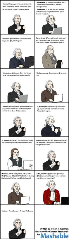 Mashable: Founding Fathers Twitter: We Hold These Tweets to be Self-Evident. There's no doubt in my mind that Mr. Jefferson, Mr. Franklin, and their colleagues would have loved and leveraged Twitter and other new technologies. Can you imagine crowdsourcing the Constitution or using a platform like Basecamp to manage a project like the Continental Congress... - csh