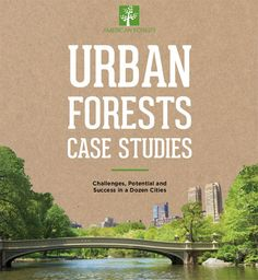 Urban Forests Case Studies: Challenges, Potential and Success in a Dozen Cities forests, case studies, climat chang, urban forestrywork, urban forestri
