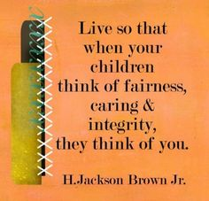 motivational quotes.  parenting advice and wisdom.  teaching.  life lessons.  live by example.