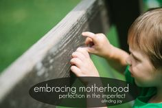Motherhood isn't about maintaining perfection. Motherhood is about being willing to embrace imperfection and living a life that isn't about externals but rather about the giving of one's heart and time to those we love.