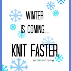 Winter is coming...knit faster.