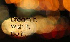 dream, wish, do