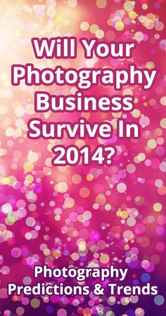 Will Your Photography Business Survive In 2014? 13 Predictions For The New Year (via @TheModernTog)