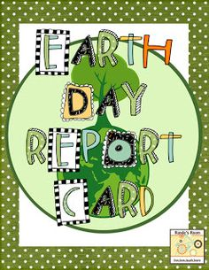Earth Day Report Card- Students give a rating for each of the criteria listed on the report card. Students could use the finished report cards to analyze data for a graphing activity, complete persuasive writing, make a bulletin board for the school ... the possibilities are endless.