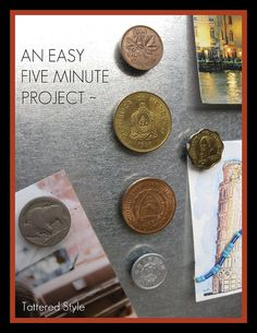 Cute idea....Use lose change from vacations out of the country.  Change it Up Fridge Magnets: coins, magnets and glue...so simple!  Could also glue coins to a picture frame and frame your trip pix :)