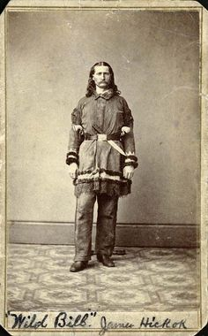 "James Butler Hickok (1837-1876), better known as ""Wild Bill"" Hickok, was a skilled gunfighter, gambler, and lawman.  Hickok went west at age 18, first working as a stagecoach driver, then as a lawman in the frontier territories of Kansas and Nebraska. He fought (and spied) for the Union Army during the American Civil War. After the war he was a scout, marksman, actor, and professional gambler. He was involved in several notable shootouts before being killed while gambling."