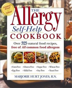 The Allergy Self-Help Cookbook: Over 350 Natural Foods Recipes, Free of All Common Food Allergens: wheat-free, milk-free, egg-free, corn-free, sugar-free, yeast-free by Marjorie Hurt Jones