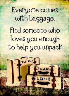 Everyone comes with baggage...  So true