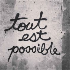 """Paris Graffiti...""""anything is possible""""."""