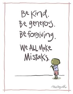 Be Kind, Be Generous, Be forgiving...We all make mistakes!