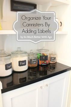 Organize Your Cannisters www.somuchbetterwithage.com #organization #kitchen #labels #diy