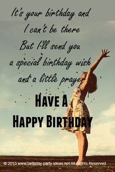 It's your birthday and I can't be there But I'll send you a special birthday wish and a little prayer Have a happy birthday  #cute #birthday #sayings #quotes #messages #wording #cards #wishes #happybirthday