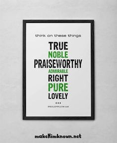 """""""think on these things: True, noble, praiseworthy, admirable, right, pure, lovely"""" (Philippians 4:8) $5"""