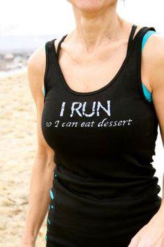 """I Run so I can eat dessert"""