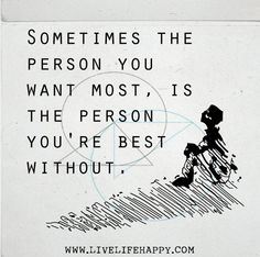 Sometimes the person you want most, is the person youre best without. by deeplifequotes, via Flickr