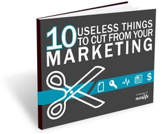 10 Useless Things to Cut From Your Marketing (HubSpot)