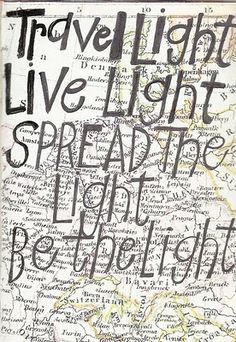 Travel light. Live Light. Spread the Light. Be the Light.