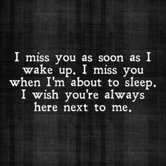 I wish you were always here next to me so I could kiss you good morning and not have to pin it.. I love you and I'm glad we worked out things last night. I want you and need you in my life more than anything!! I love you so much baby and I really want to be with you the next 40+ years!!!