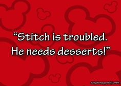 Stitch is troubled. He needs dessert! - An alien after my own heart...
