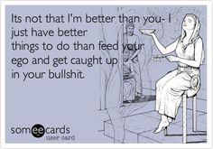 Also I'm better than you funny better than quotes, ecard funni, get better quotes, laugh, better then you quotes, funny ego quotes, hahafunni stuff, true, im better than you quotes